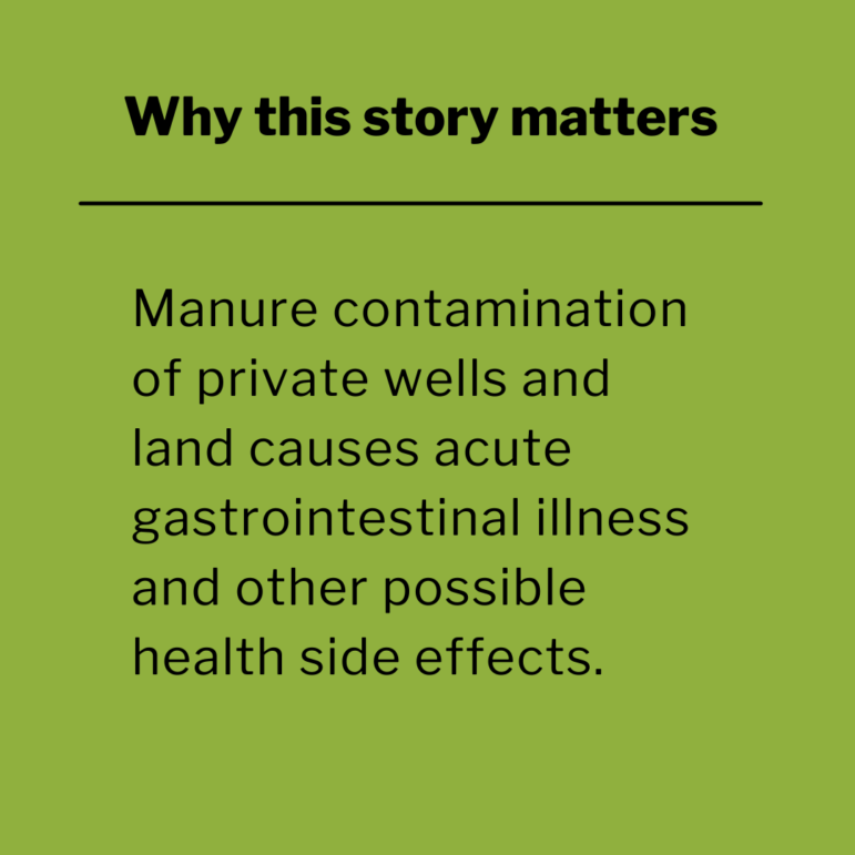 Manure contamination of private wells and land causes acute gastrointestinal illness and other possible side effects.